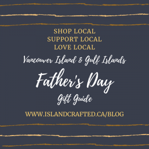 Vancouver Island father's day gift ideas, gifts made locally on Vancouver Island and the gulf islands