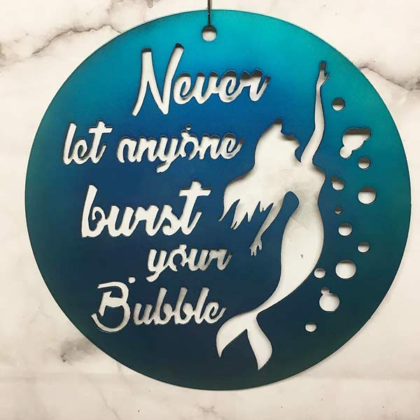 mermaid sign saying never let anyone burst your bubble, hand made by Island Metal Arts Victoria