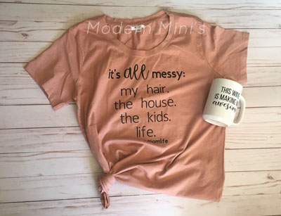 "Screenprinted shirt saying ""it's all messy"", made by Modern Mini's, Vancouver Island Products"