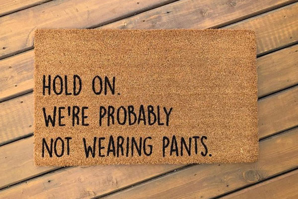 hold on we're probably not wearing pants funny custom doormat made in Nanaimo Canada on Vancouver Island by AspenBlueCo