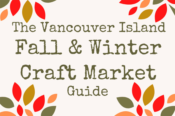 Vancouver Island Fall and Winter craft markets list/guide